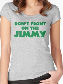 Don't Front on the Jimmy Women's Fitted Scoop T-Shirt