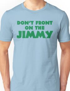 Don't Front on the Jimmy Unisex T-Shirt