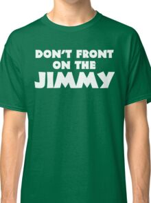 Don't Front on the Jimmy Classic T-Shirt
