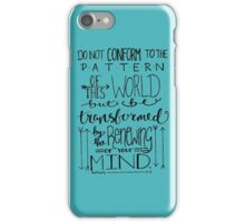 Do Not Be Conformed To The Pattern Of This World iPhone Case/Skin