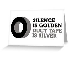 Silence is golden. Duct tape is silver. Greeting Card