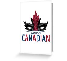 Mouthy Canadian Greeting Card