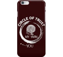 Circle of trust, my yarn and you iPhone Case/Skin