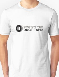 Respect the Duct Tape! Unisex T-Shirt