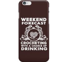 weekend forecast crocheting with a chance of dringking iPhone Case/Skin