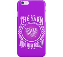 The Yarn is calling me and I must follow iPhone Case/Skin