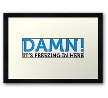 Damn, it s cold here! Framed Print