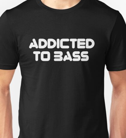 Addicted To Bass Music Quote Unisex T-Shirt