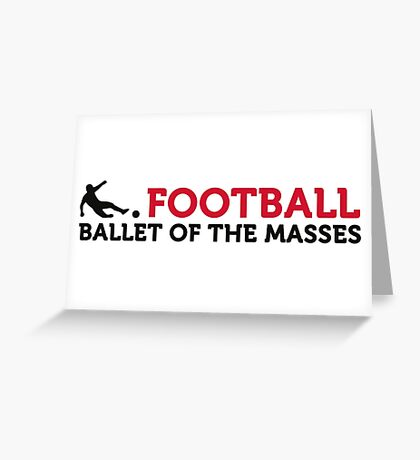 Football Quotes: The ballet of the masses! Greeting Card