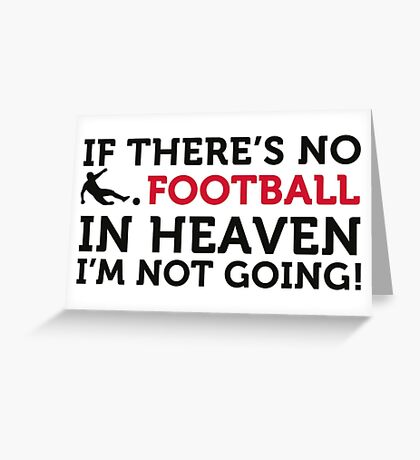 Football Quotes: If there is no football in heaven .. Greeting Card