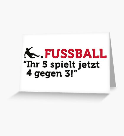 Football Quotes: your 5 now play 4 against 3! Greeting Card