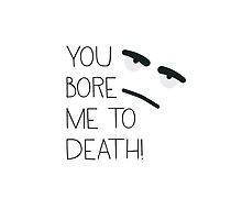 You bore me! by ilovecotton