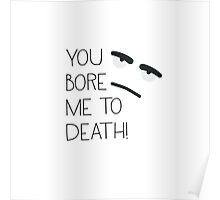 You bore me! Poster