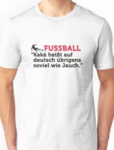 Football Quotes: Kaká is in German by the way ... Unisex T-Shirt