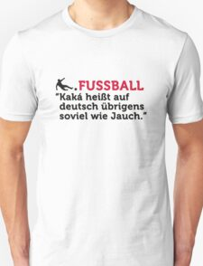 Football Quotes: Kaká is in German by the way ... T-Shirt
