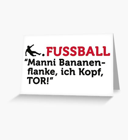 Football Quotes: Manni Bananenflanke, I head ... Greeting Card