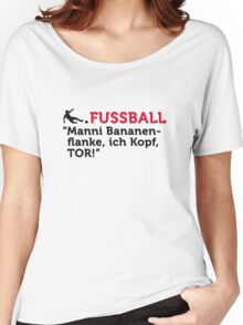 Football Quotes: Manni Bananenflanke, I head ... Women's Relaxed Fit T-Shirt