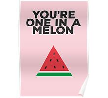 You're one in a melon Poster
