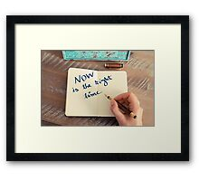 Motivational concept with handwritten text NOW IS THE RIGHT TIME Framed Print
