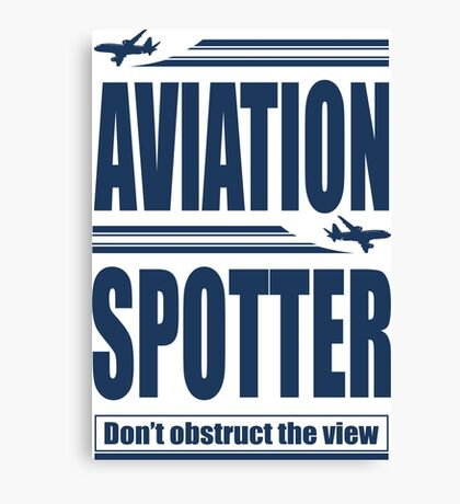 Aviation Spotter the view Canvas Print