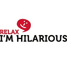 Relax yourself. I m totally funny! Photographic Print
