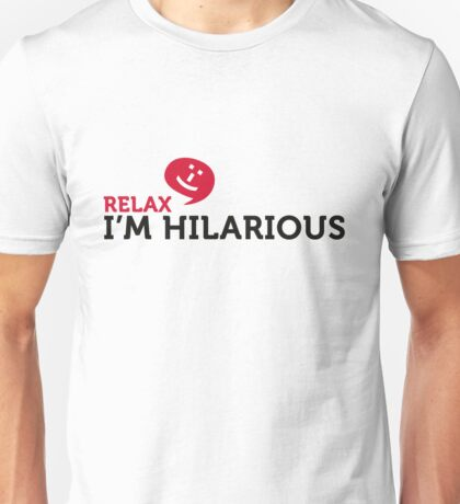 Relax yourself. I m totally funny! Unisex T-Shirt