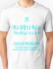 I Am A Registered 3rd Grade Teacher I Solve Problems You Don't Know You Have In Ways You Can't Understand - Tshirts & Hoodies T-Shirt