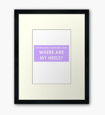 WHERE ARE MY HEELS? Framed Print