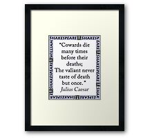 Cowards Die Many Times - Shakespeare Framed Print