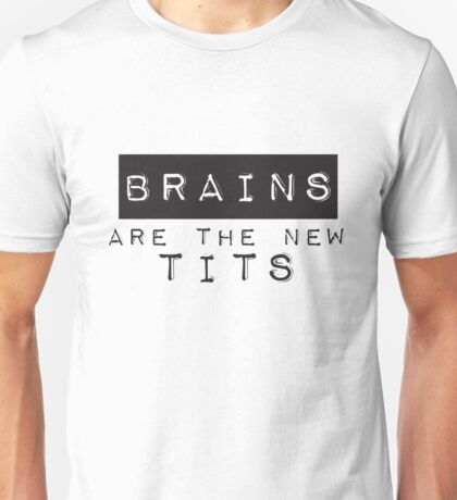 Brains Are The New Tits Unisex T-Shirt