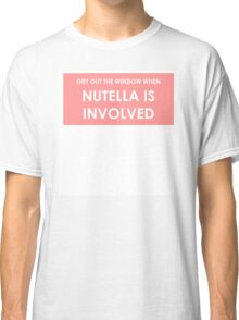 DIET IS OUT THE WINDOW WHEN NUTELLA IS INVOLVED Classic T-Shirt