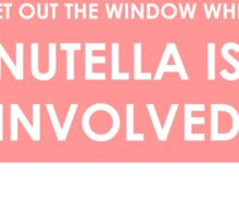 DIET IS OUT THE WINDOW WHEN NUTELLA IS INVOLVED Sticker