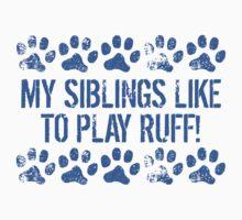 My Siblings Like To Play Ruff Kids Tee