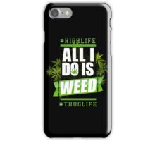 "Weed Life "" All i do is Weed "" iPhone Case/Skin"