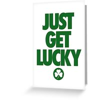 JUST GET LUCKY Greeting Card
