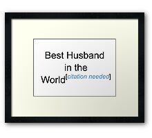 Best Husband in the World - Citation Needed! Framed Print