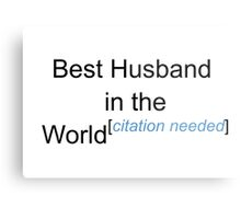 Best Husband in the World - Citation Needed! Metal Print