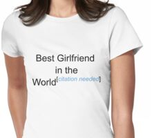 Best Girlfriend in the World - Citation Needed! Womens Fitted T-Shirt