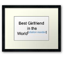 Best Girlfriend in the World - Citation Needed! Framed Print