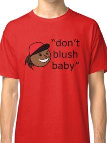 Don't Blush Baby Design Classic T-Shirt