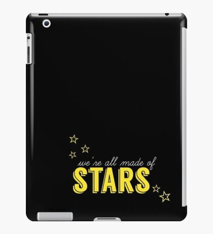 We're all made of STARS iPad Case/Skin