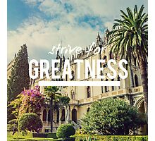 Strive for greatness, Motivation quote Photographic Print