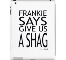Frankie says Give us a Shag iPad Case/Skin