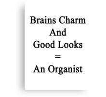 Brains Charm And Good Looks = An Organist  Canvas Print
