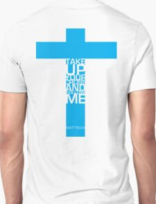 Take up your cross Unisex T-Shirt
