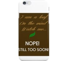 Too Soon iPhone Case/Skin