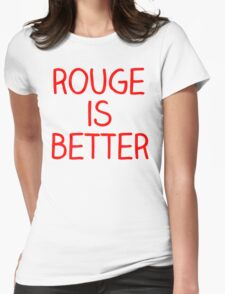 Rouge is better T-Shirt