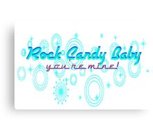 Rock Candy Baby, You're Mine! Canvas Print
