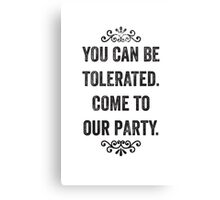 You Can Be Tolerated Snarky Invitation Canvas Print