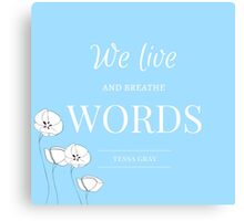 We Live and Breathe Words- The Infernal Devices Canvas Print